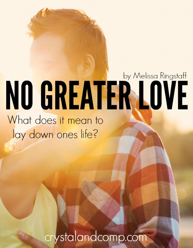 No Greater Love - What does it mean to lay down one's life?