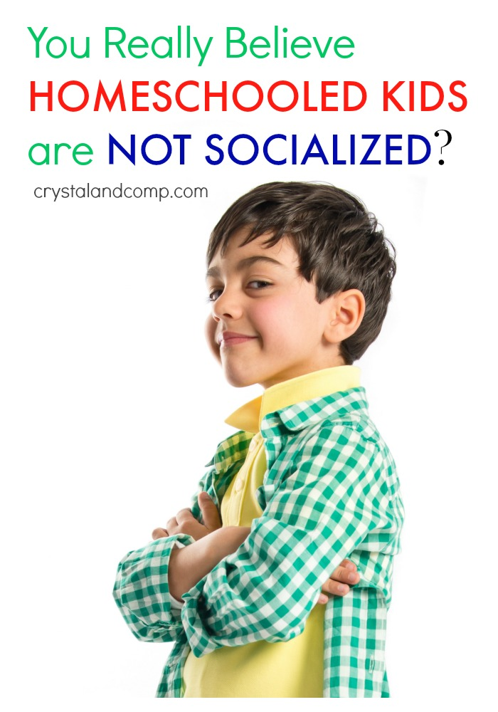 you really believe homeschooled kids are not socialized?