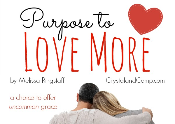 Purpose to Love More {A Choice to Offer Uncommon Grace} @ CrystalandComp.com #marriage