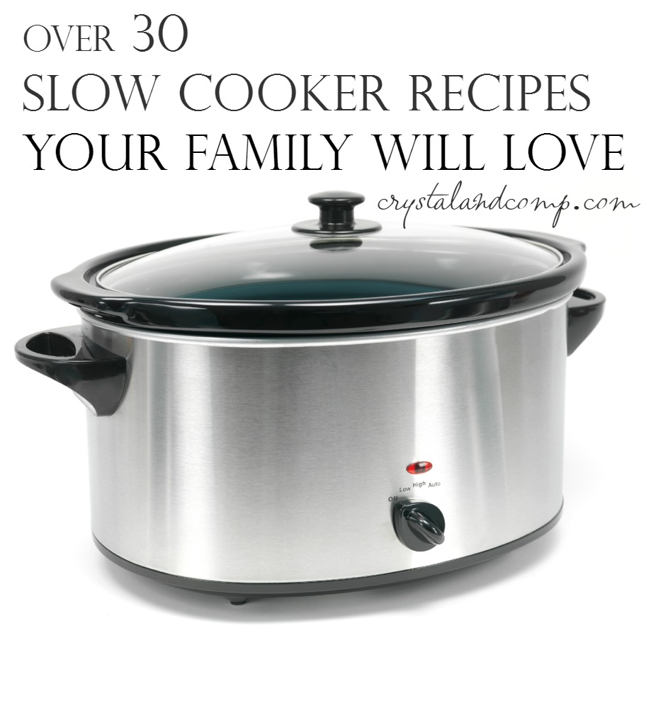 over 30 slow cooker recipes your family will love